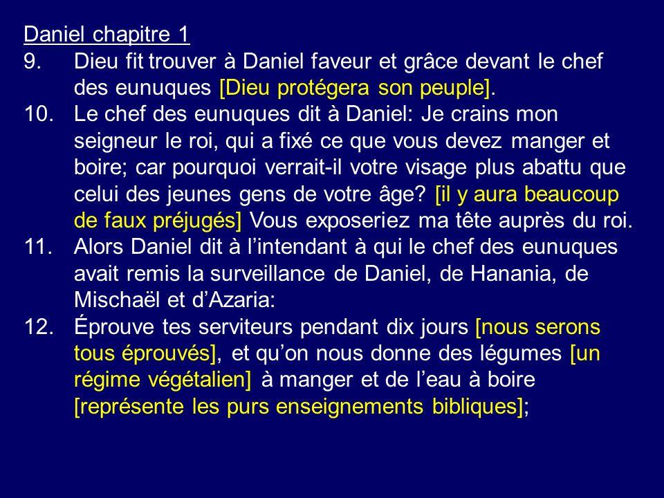 Daniel chapitre 1 9. Dieu fit trouver à Daniel faveur et grâce devant le chef des eunuques [Dieu protégera son peuple].